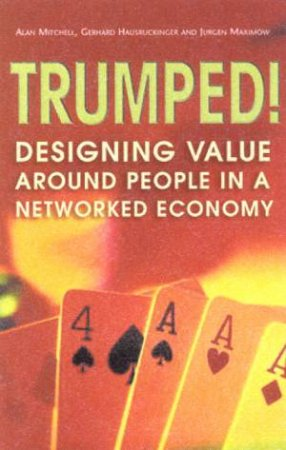Trumped!: Designing Value Around People In A Networked Economy by A Mitchel & G Hausruckinger & J Maximow