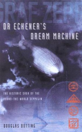 Dr Eckener's Dream Machine by Douglas Botting
