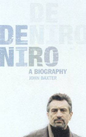De Niro: A Biography by John Baxter