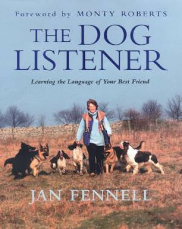 The Dog Listener: Learning The Language Of Your Best Friend by Jan Fennell & Gary Jenkins