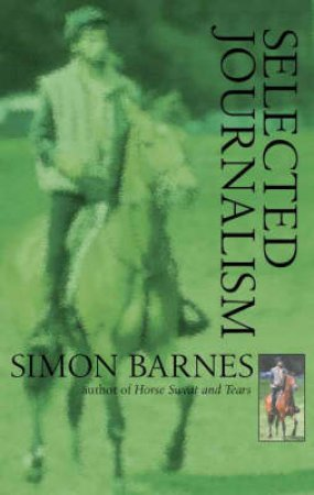 On Horseback: Selected Journalism by Simon Barnes