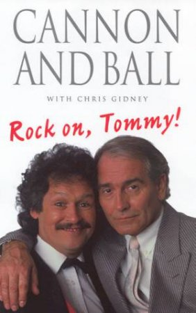Rock On, Tommy ! by Tommy Cannon & Bobby Ball & Chris Gidney