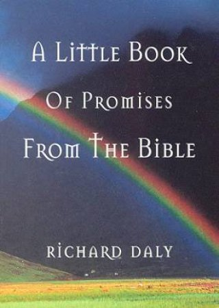 The Little Book Of Promises From The Bible by Richard A Daly