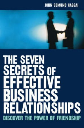 Seven Secrets Effective Business Relationships by John Haggai