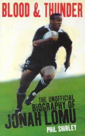 John Lomu: Blood And Thunder by Phil Shirley