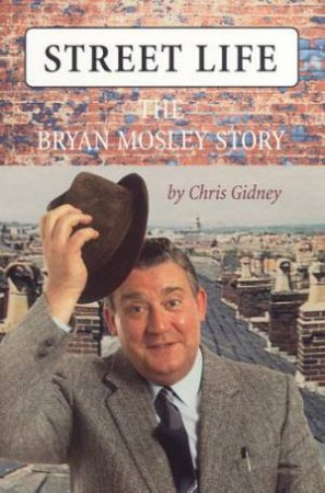 Street Life: The Bryan Mosley Story by Chris Gidney