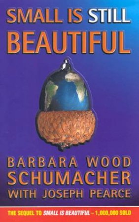 Small Is Still Beautiful by Barbara Schumacher & Joseph Pearce