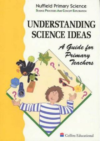 Nuffield Primary Science: Understanding Science Ideas by Various