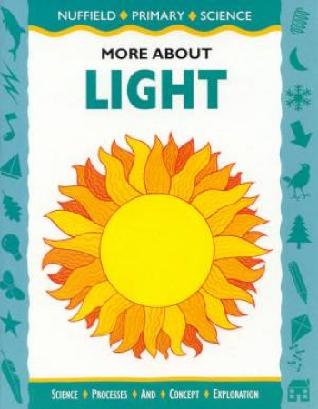 Nuffield Primary Science: More About Light by Various