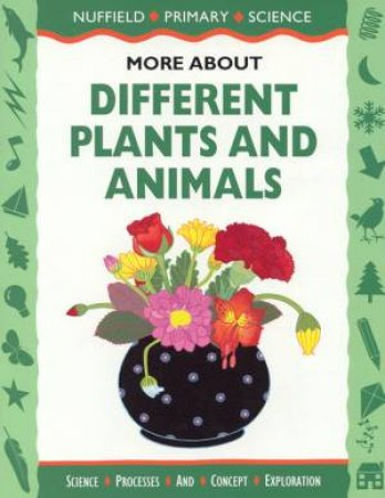 Nuffield Primary Science: More About Different Plants And Animals by Various