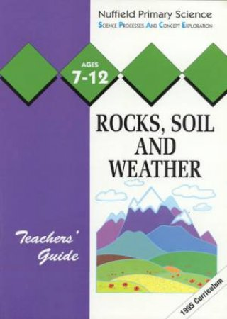 Nuffield Primary Science: Rocks, Soil And Weather - Teachers' Guide by Various