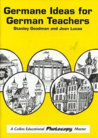 Germane Ideas For German Teachers by Stanley Goodman & Jean Lucas
