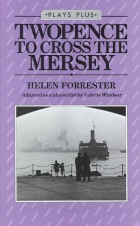 Plays Plus: Twopence To Cross The Mersey by Helen Forrester