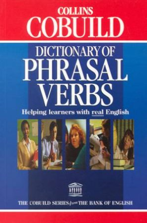 Collins Dictionary Of Phrasal Verbs by Various