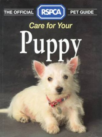 The Official RSPCA Pet Guide: Care For Your Puppy by Various