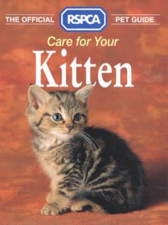 The Official RSPCA Pet Guide: Care For Your Kitten by Anna Mews