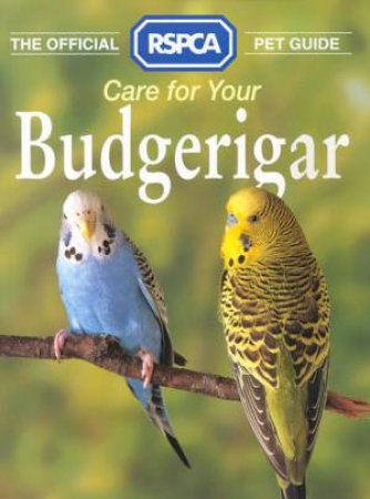 The Official RSPCA Pet Guide: Care For Your Budgerigar by Various