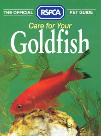 The Official RSPCA Pet Guide: Care For Your Goldfish by Various