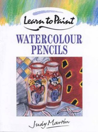 Watercolour Pencils by Judy Martin