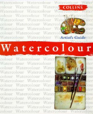 Collins Artist's Guide: Watercolour by Various