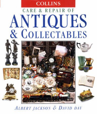 Collins Care & Repair Of Antiques And Collectables by Albert Jackson & David Day