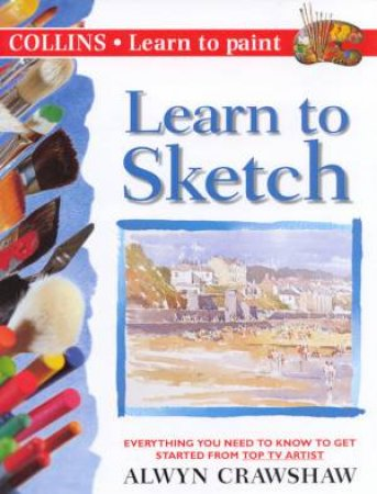 Collins Learn To Paint: Learn To Sketch by Alwyn Crawshaw