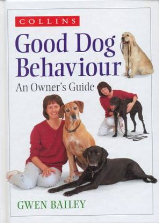 Collins Guide To Good Dog Behaviour by Gwen Bailey