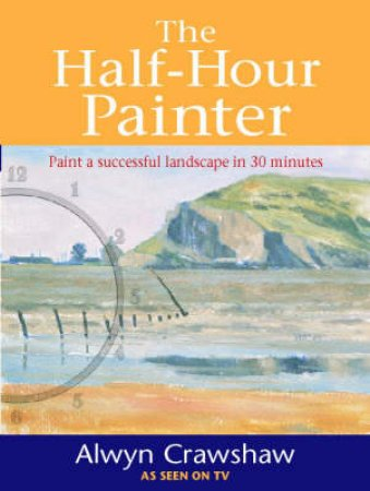 The Half Hour Painter by Alwyn Crawshaw