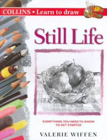 Collins Learn To Draw: Still Life by Valerie Wiffen
