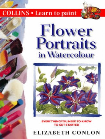 Collins Learn To Paint: Flower Portraits by Elizabeth Conlon