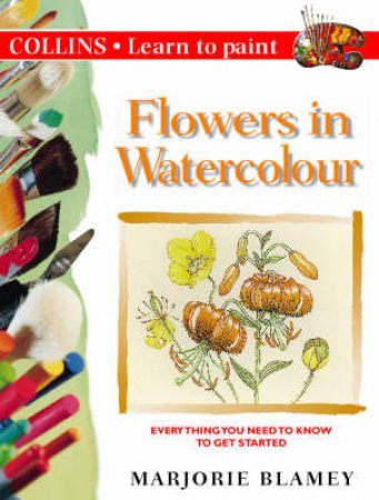Collins Learn To Paint: Flowers In Watercolour by Marjorie Blamey