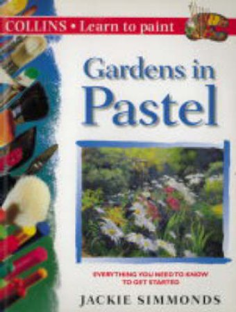 Collins Learn To Paint: Gardens In Pastel by Jackie Simmonds
