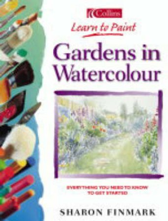 Collins Learn To Paint: Gardens In Watercolour by Sharon Finmark