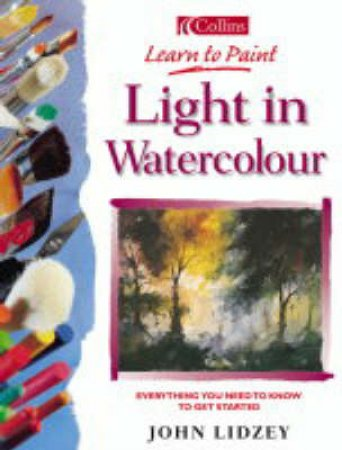 Collins Learn To Paint: Light In Watercolour by John Lidzey
