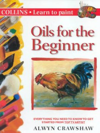 Collins Learn To Paint: Oils For The Beginner by Alwyn Crawshaw