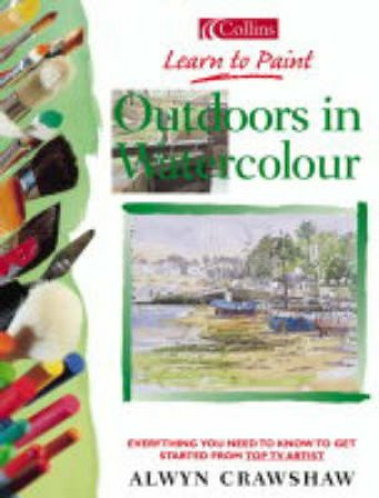 Collins Learn To Paint: Outdoors In Watercolour by Alwyn Crawshaw