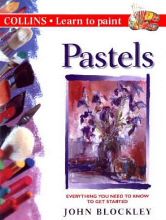 Collins Learn To Paint: Pastels by John Blockley