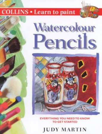 Collins Learn To Paint: Watercolour Pencils by Judy Martin