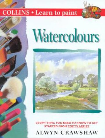 Collins Learn To Paint: Watercolours by Alwyn Crawshaw