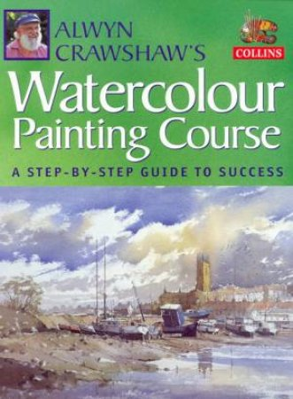 Collins Watercolour Painting Course by Alwyn Crawshaw