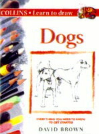 Collins Learn To Draw: Dogs by David Brown