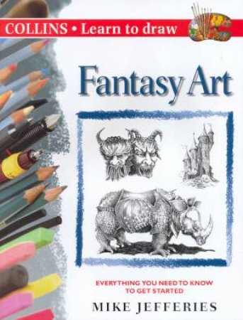 Collins Learn To Draw: Fantasy Art by Mike Jefferies