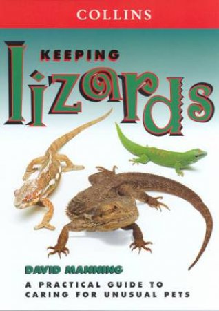 Collins Unusual Pets: Keeping Lizards by David Manning