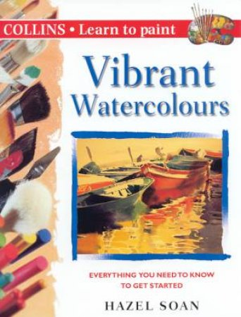 Learn To Paint Vibrant Watercolours by Hazel Soan