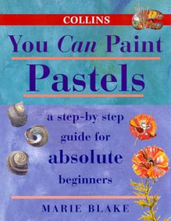 Collins You Can Paint: Pastels by Marie Blake