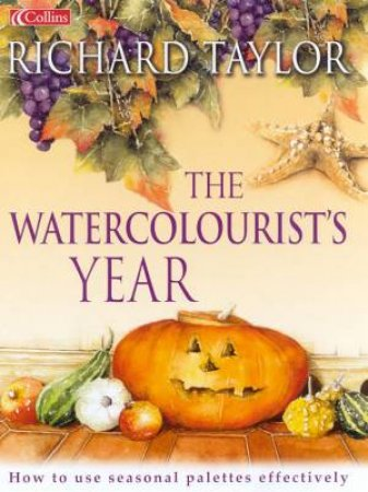 The Watercolourist's Year by Richard Taylor