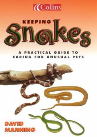 Collins Unusual Pets: Keeping Snakes by David Manning