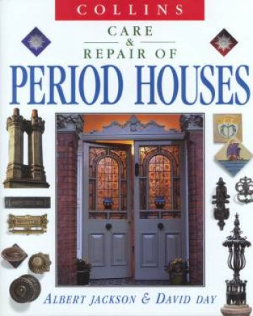 Collins Care & Repair Of Period Houses by Albert Jackson & David Day