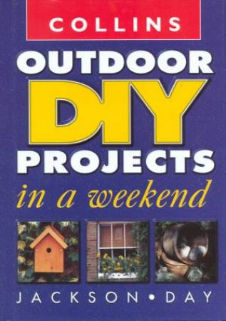 Collins Outdoor DIY Projects In A Weekend by Albert Jackson & David Day