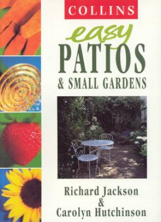Collins Easy Patios & Small Gardens by Richard Jackson & Carolyn Hutchinson